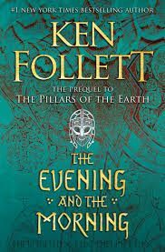 THE EVENING AND THE MORNING . THE PRECUEL TO THE PILARS OF THE EARTH