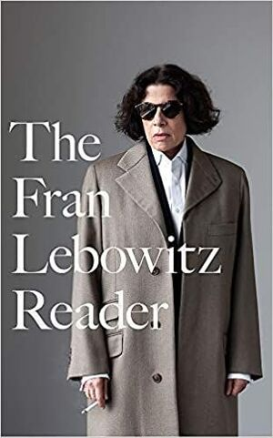 FRAN LEBOWITZ READER, THE