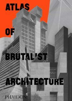 ATLAS OF BRUTALIST ARCHITECTURE