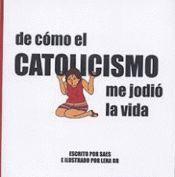 DE CÓMO EL CATOLICISMO ME JODIÓ LA VIDA