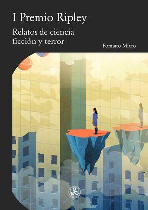I PREMIO RIPLEY. RELATOS DE CIENCIA FICCIÓN Y TERROR