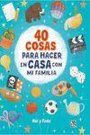 40 COSAS PARA HACER EN CASA CON MI FAMILIA