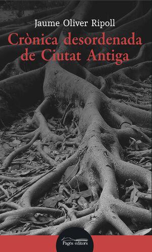 CRÒNICA DESORDENADA DE CIUTAT ANTIGA