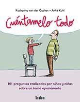 CUÉNTAMELO TODO : 101 PREGUNTAS REALIZADAS POR NIÑOS Y NIÑAS SOBRE UN TEMA