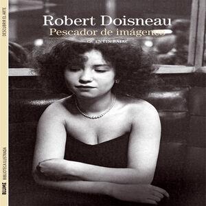 ROBERT DOISNEAU : PESCADOR DE IMÁGENES