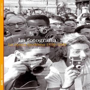 LA FOTOGRAFÍA : LA ÉPOCA MODERNA, 1880-1960
