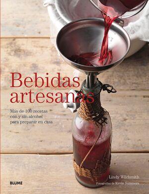 BEBIDAS ARTESANAS : MÁS DE 100 RECETAS CON Y SIN ALCOHOL PARA PREPARAR EN CASA