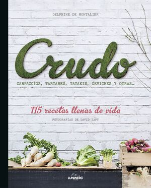 CRUDO : CARPACCIOS, TARTARES, TATAKIS, CEVICHES Y OTRA-- : 115 RECETAS LLENAS DE VIDA
