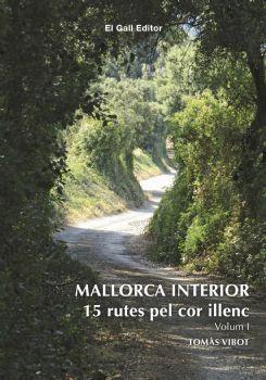 MALLORCA INTERIOR. 15 RUTES PEL COR ILLENC VOL. 1