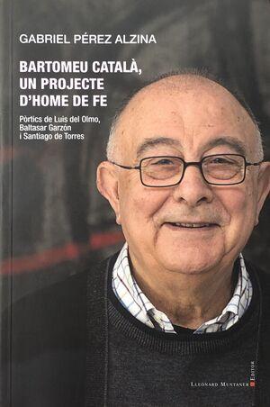 BARTOMEU CATALÀ, UN PROJECTE D'HOME DE FE