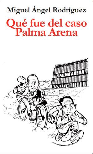 QUÉ FUE DEL CASO PALMA ARENA