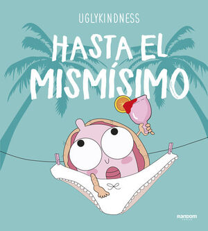 UGLYKINDNESS. HASTA EL MISMISIMO
