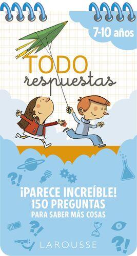 TODO RESPUESTAS. ¡PARECE INCREIBLE! 150 PREGUNTAS PARA SABER MAS COSAS