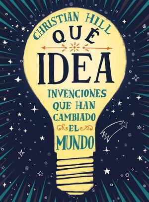 QUÉ IDEA! LAS INVENCIONES QUE HAN CAMBIADO EL MUNDO