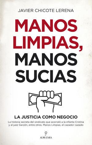 MANOS LIMPIAS MANOS SUCIAS LA JUSTICIA COMO NEGOCIO