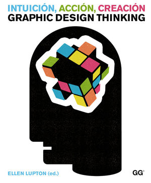 INTUICIÓN, ACCIÓN, CREACIÓN: GRAPHIC DESIGN THINKI