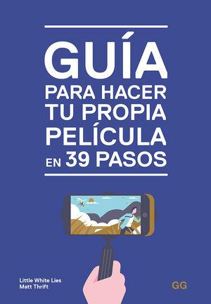 GUÍA PARA HACER TU PROPIA PELÍCULA EN 39 PASOS (PENDIENTE DE PUBLICACIÓN)