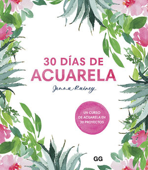30 DÍAS DE ACUARELA. UN CURSO DE ACUARELA EN 30 PROYECTOS