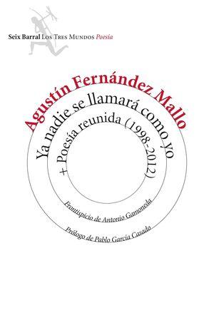 YA NADIE SE LLAMARÁ COMO YO  POESÍA REUNIDA, 1998-2012