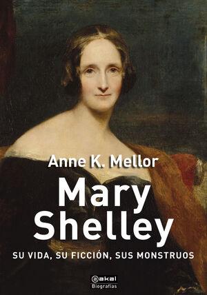 MARY SHELLEY. SU VIDA, SU FICCION, SUS MONSTRUOS