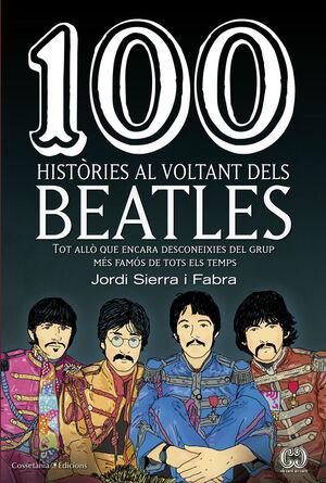 100 HISTÒRIES AL VOLTANT DELS BEATLES : TOT ALLÒ QUE ENCARA DESCONEIXES DEL GRUP MÉS FAMÓS DE TOTS E