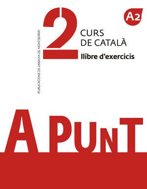 A PUNT. CURS DE CATALA. LLIBRE D'EXERCICIS 2 (A2)