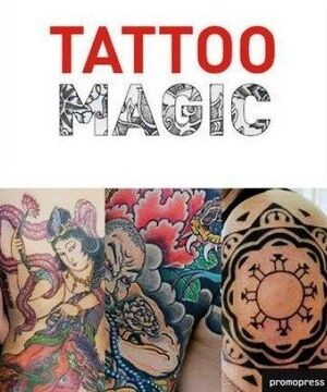 TATTOO MAGIC = LA MAGIA DEL TATUAJE = MAGIA DA TATUAGEM = LA MAGIA DEL TATUAGGIO
