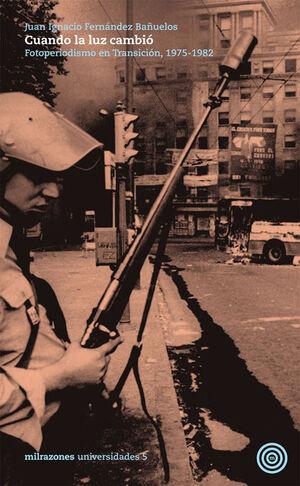 CUANDO LA LUZ CAMBIÓ : FOTOPERIODISMO EN TRANSICIÓN, 1975-1982