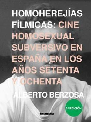 HOMOHEREJÍAS FÍLMICAS : CINE HOMOSEXSUAL SUBVERSIVO EN ESPAÑA EN LOS AÑOS 70 Y 80