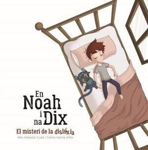 EN NOAH I NA DIX, EL MISTERI DE LA DISLÈXIA