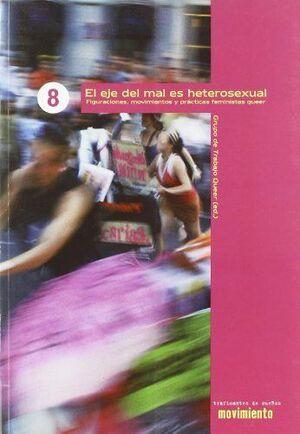 EL EJE DEL MAL ES HETEROSEXUAL : FIGURACIONES, MOVIMIENTOS Y PRÁCTICAS QUEER