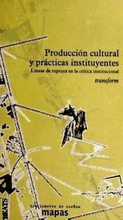 PRODUCCIÓN CULTURAL Y PRÁCTICAS INSTITUYENTES : LÍNEAS DE RUPTURA EN LA CRÍTICA INSTITUCIONAL