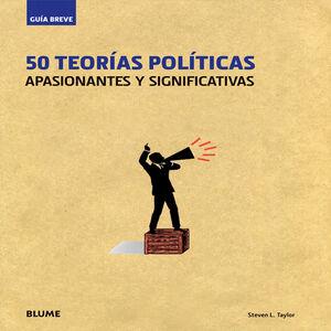 50 TEORÍAS POLÍTICAS : APASIONANTES Y SIGNIFICATIVAS