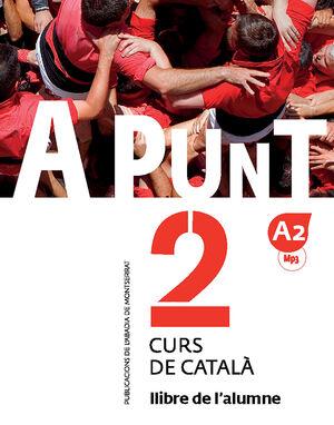 A PUNT. CURS DE CATALA. LLIBRE DE L'ALUMNE 2 (A2)